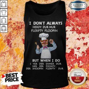 I Don't Always Herdy Dur Mur Flerpty Floopin But When I Do Tank Top
