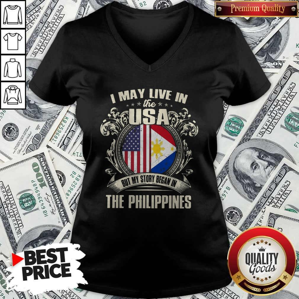 I May Live In The Usa But My Story Began In The Philippines V- neck