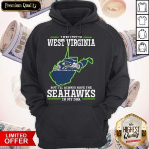 I May Live In West Virginia But I'll Always Have The Seahawks In My DNA Hoodiea