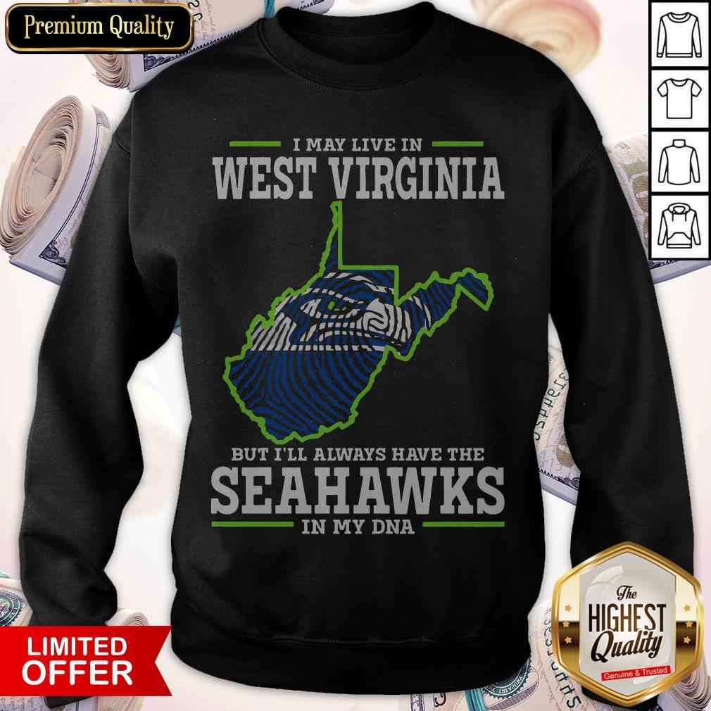 I May Live In West Virginia But I'll Always Have The Seahawks In My DNA Sweatshirt