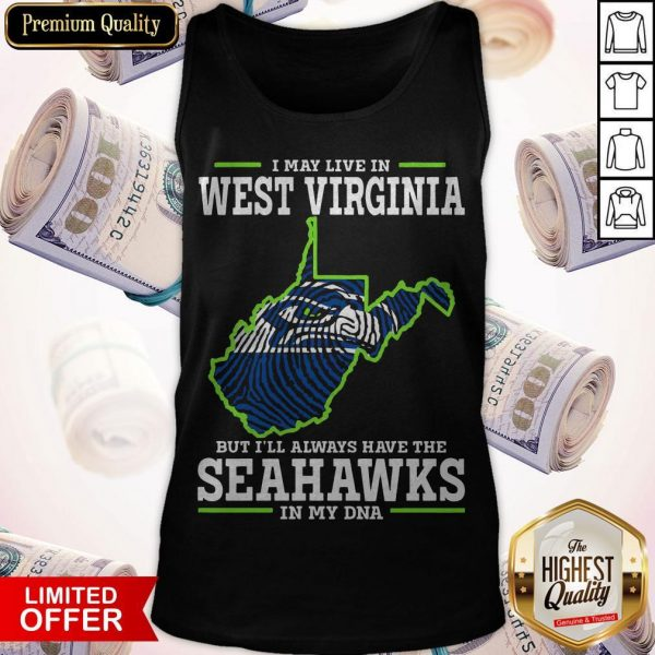 I May Live In West Virginia But I'll Always Have The Seahawks In My DNA Tank Top