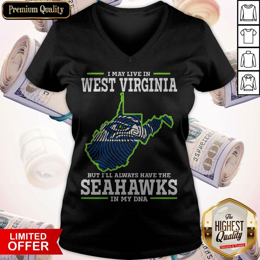 I May Live In West Virginia But I'll Always Have The Seahawks In My DNA V- neck