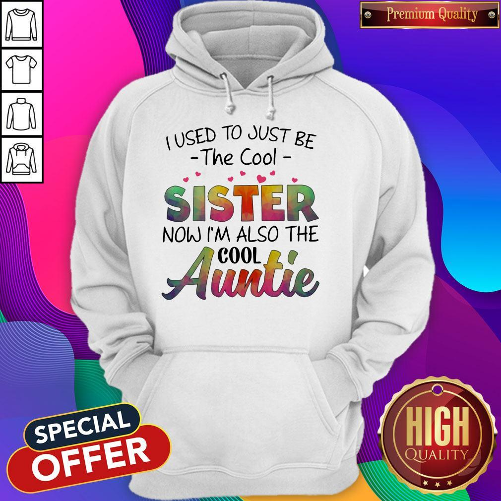 I Used To Just Be The Cool SisTer Now I'm Also The Cool Auntie Hoodiea