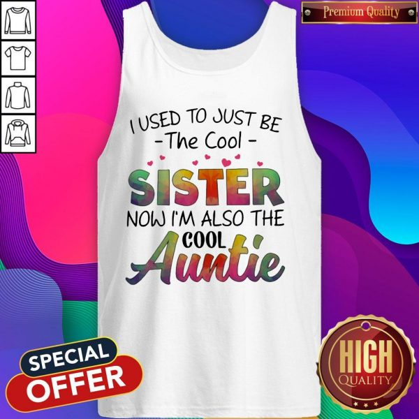 I Used To Just Be The Cool SisTer Now I'm Also The Cool Auntie Tank Top