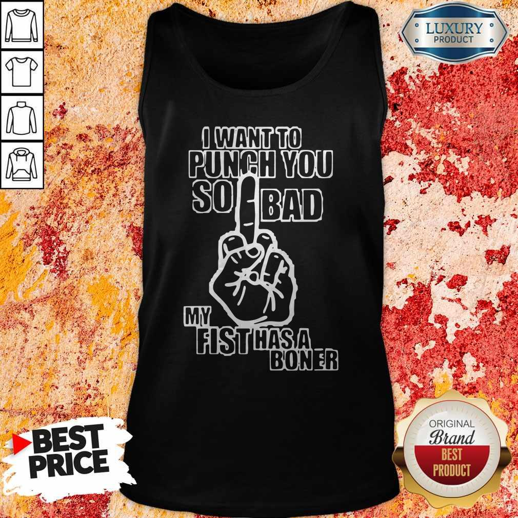 I Want To Punch You So Bad My Fist Has A Boner Tank Top