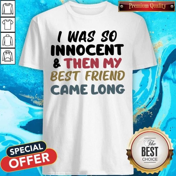 I Was So Innocent And Then My Best Friend Came Long Shirt