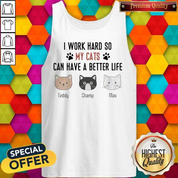 I Work Hard So My Cats Can Have A Better Life Teddy Champ Max Tank Top