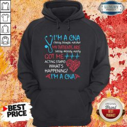 I'M A CNA Classy Bougie Ratchet My Patients Are Sassy Moody Nasty Got Me Acting Stupid What'S Happening I'M A CNA Hoodiea