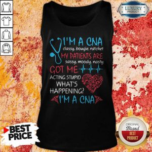 I'M A CNA Classy Bougie Ratchet My Patients Are Sassy Moody Nasty Got Me Acting Stupid What'S Happening I'M A CNA Tank Top