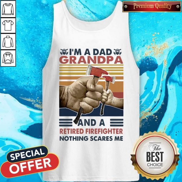 I'm A Dad Grandpa And A Retired Firefighter Nothing Scares Me Vintage Retro Tank Top