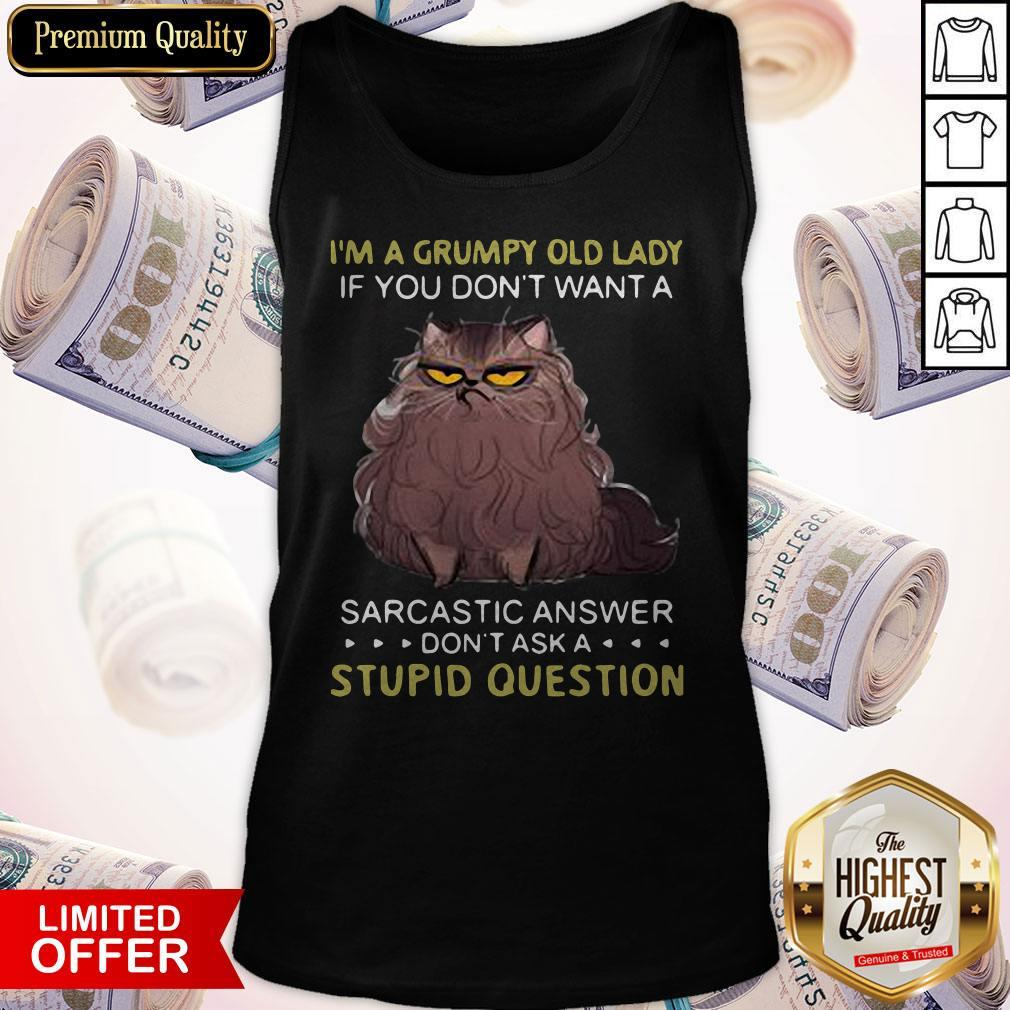 I'm A Grumpy Old Lady If You Don't Want A Sarcastic Answer Don't Ask A Stupid Question Tank Top