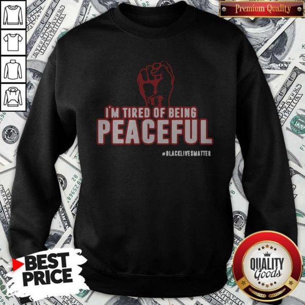Im Tired Of Being Peaceful Black Lives Matter Sweatshirt