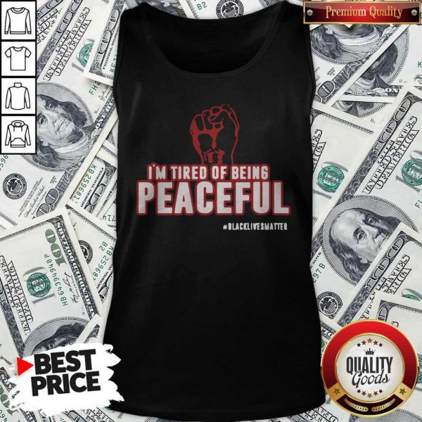 Im Tired Of Being Peaceful Black Lives Matter Tank Top