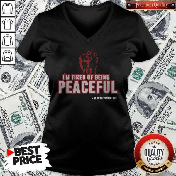 Im Tired Of Being Peaceful Black Lives Matter V- neck
