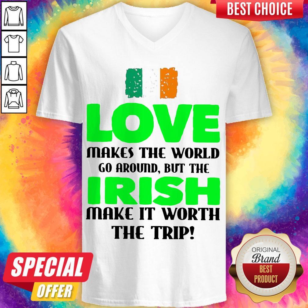 Ireland Flag Love Makes The World Go Around But Irish Make It Worth The Trip V- neck
