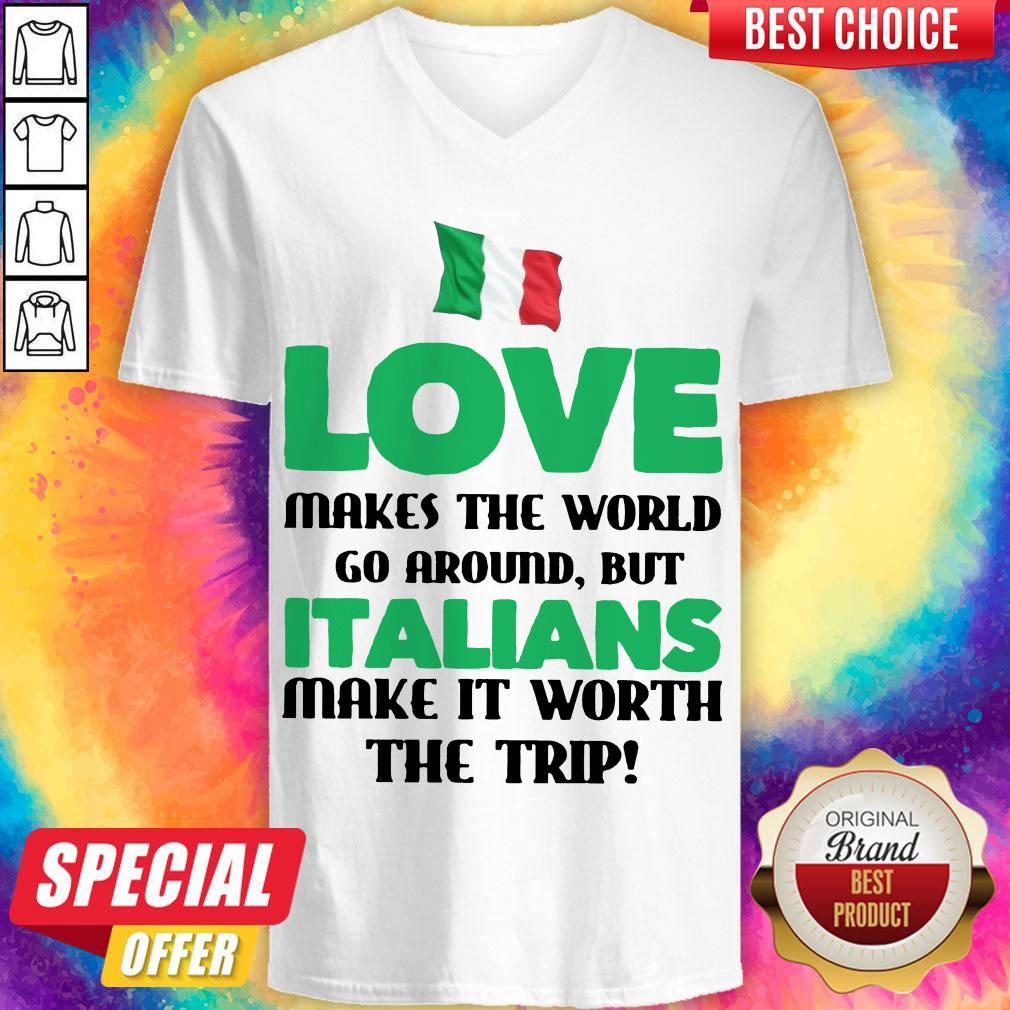Italian Flag Love Makes The World Go Around But Italians Make It Worth The Trip V- neck