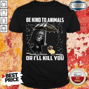 John Wick Be Kind To Animals Or I'll Kill You Shirt