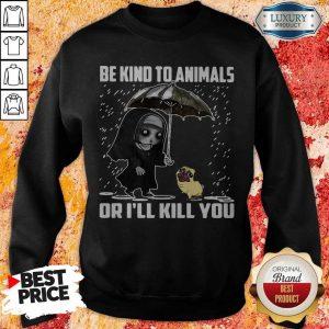 John Wick Be Kind To Animals Or I'll Kill You Sweatshirt