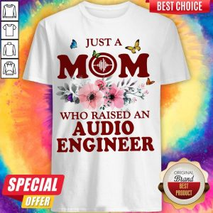 Just A Mom Who Raised An Audio Engineer Flower Shirt