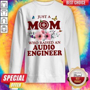Just A Mom Who Raised An Audio Engineer Flower Sweatshirt