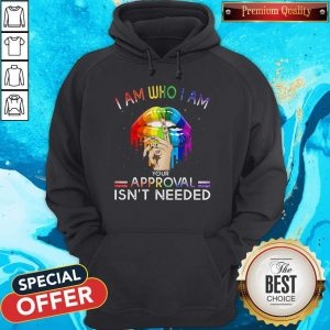 Lips I Am Who I Am Your Approval Isn't Needed LGBT Hoodiea