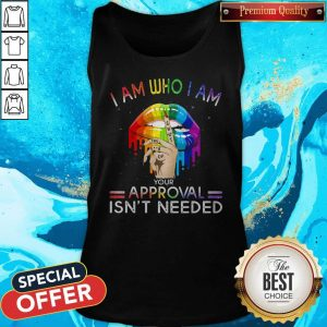 Lips I Am Who I Am Your Approval Isn't Needed LGBT Tank Top