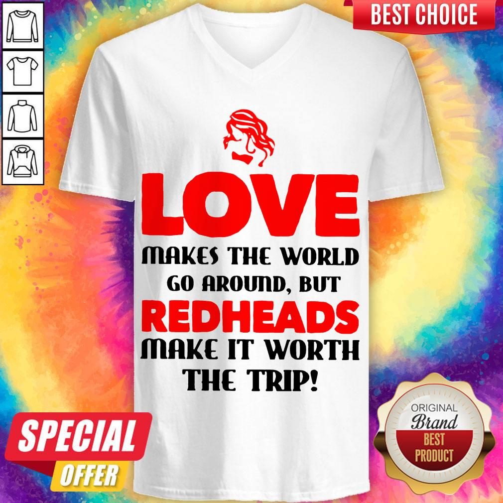 Love Makes The World Go Around But Redheads Make It Worth The Trip V- neck