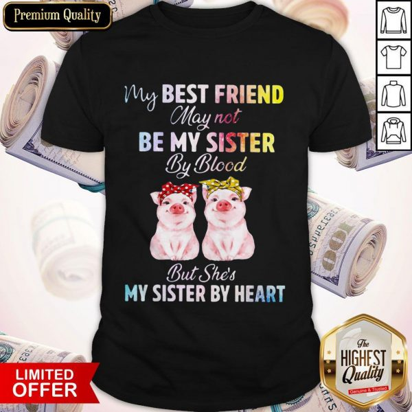 My Best Friend May Not Be My Sister But Shes My Shirt
