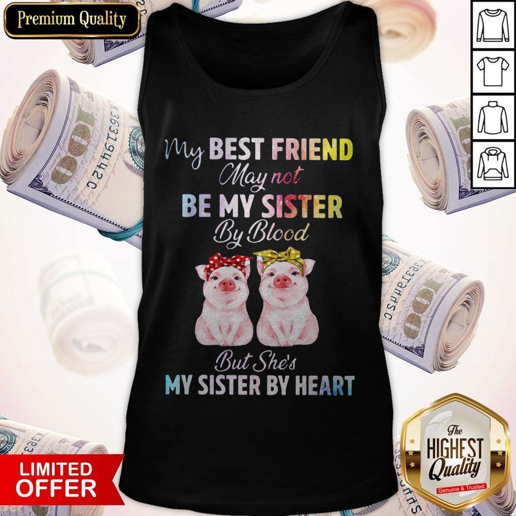 My Best Friend May Not Be My Sister But Shes My Tank Top