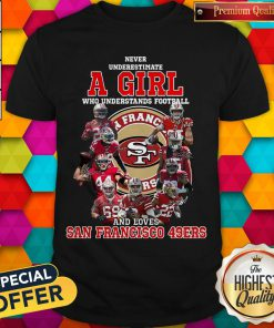Never Underestimate A Girl Who Football And Loves San Francisco 49ers Shirt