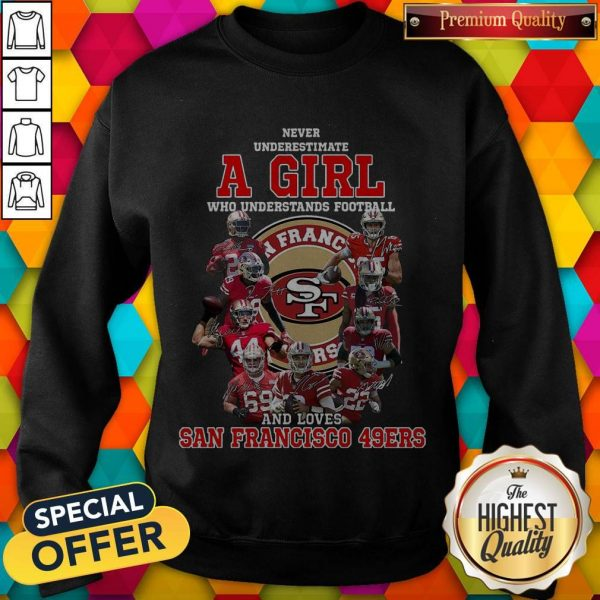 Never Underestimate A Girl Who Football And Loves San Francisco 49ers Sweatshirt