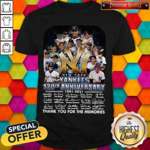 New York Yankees 120th Anniversary 1901 2021 Thank You For The Memories Signatures Shirt