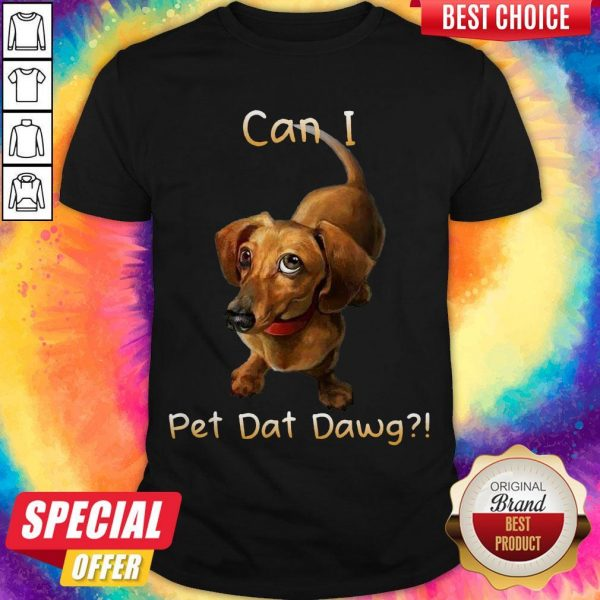 Dachshund Can I Pet Dat Dawg Shirt