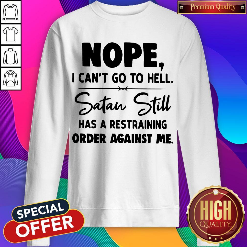 Nope I Can't Go To Hell Satan Still Has A Restraining Order Against Me Sweatshirt