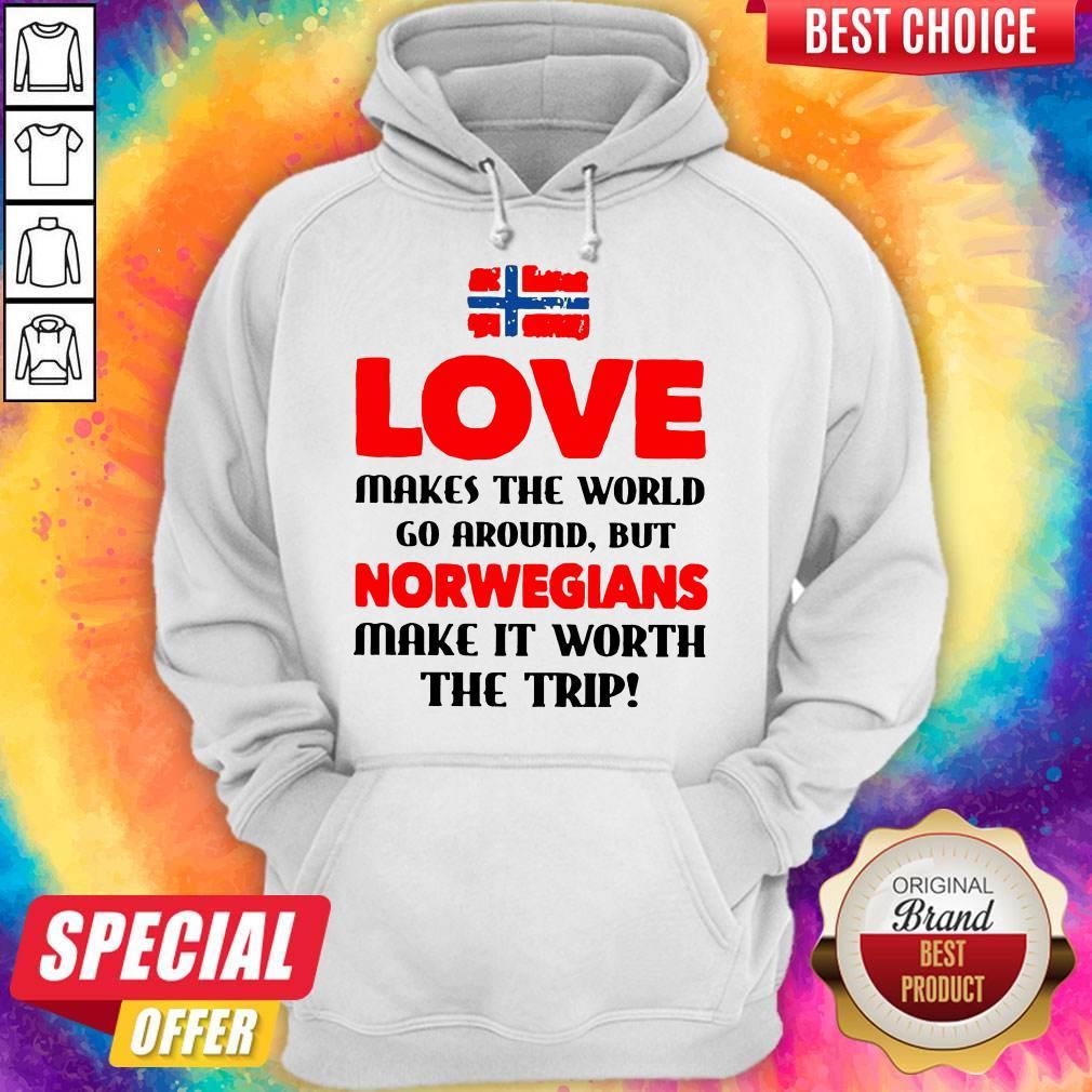 Norwegian Flag Love Makes The World Go Around But Norwegians Make It Worth The Trip Hoodie