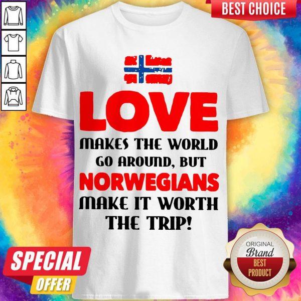 Norwegian Flag Love Makes The World Go Around But Norwegians Make It Worth The Trip Shirt