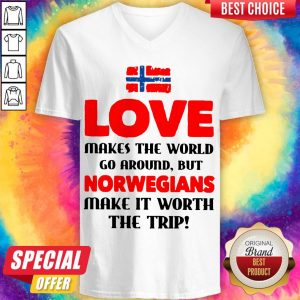 Norwegian Flag Love Makes The World Go Around But Norwegians Make It Worth The Trip V- neck