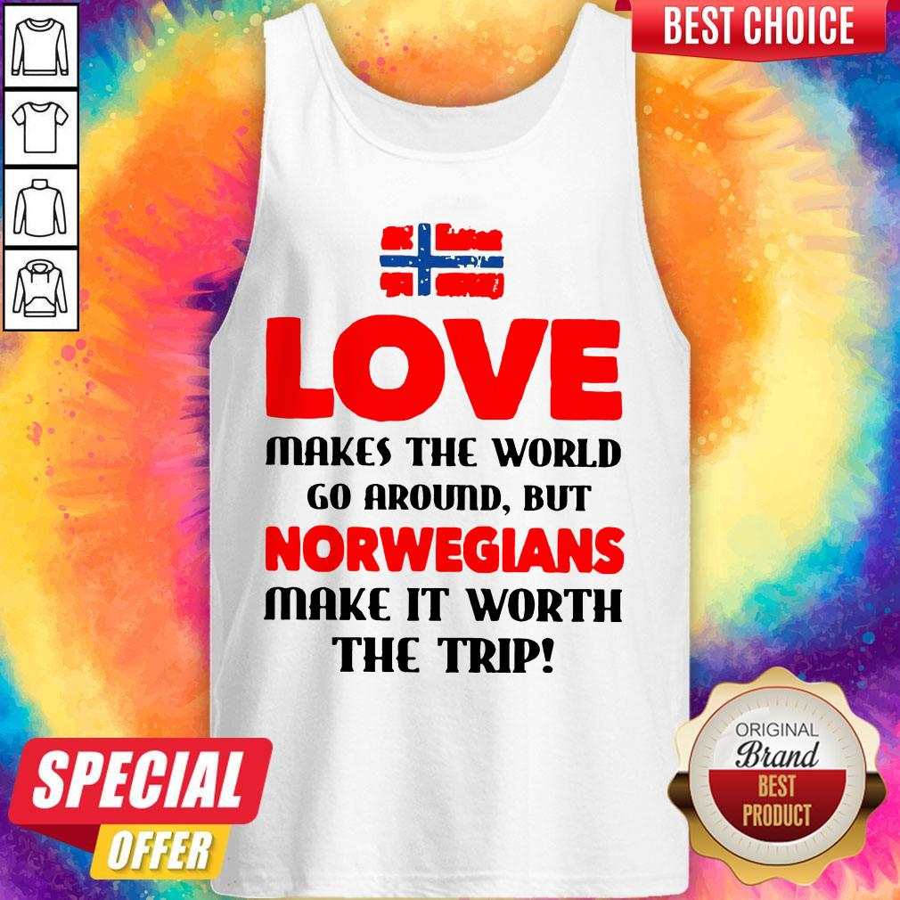 Norwegian Flag Love Makes The World Go Around But Norwegians Make It Worth The Trip Tank Top