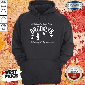 Official No Matter How Far I Roam Brooklyn Will Always Be My Home Hoodiea