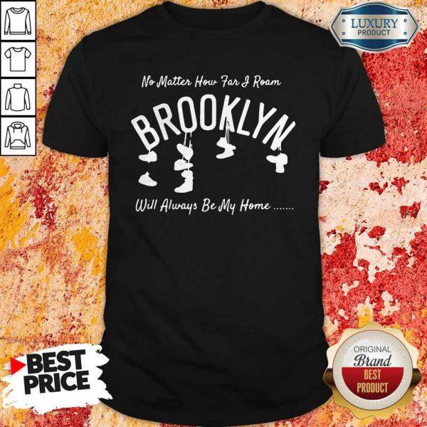 Official No Matter How Far I Roam Brooklyn Will Always Be My Home Shirt