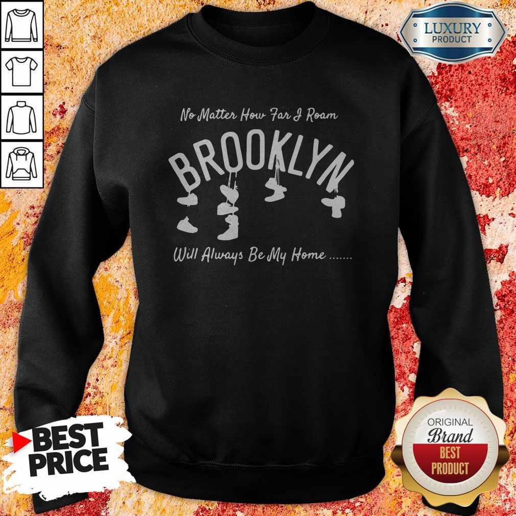 Official No Matter How Far I Roam Brooklyn Will Always Be My Home Sweatshirt