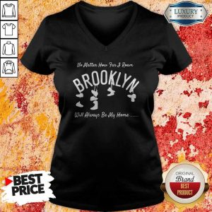 Official No Matter How Far I Roam Brooklyn Will Always Be My Home V- neck