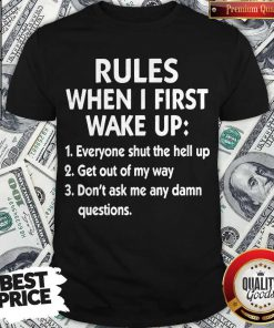 Official Rules When I First Wake Up Everyone Shut The Hell Up Get Out Of My Way Don'T Ask Me Any Damn Questions Shirt