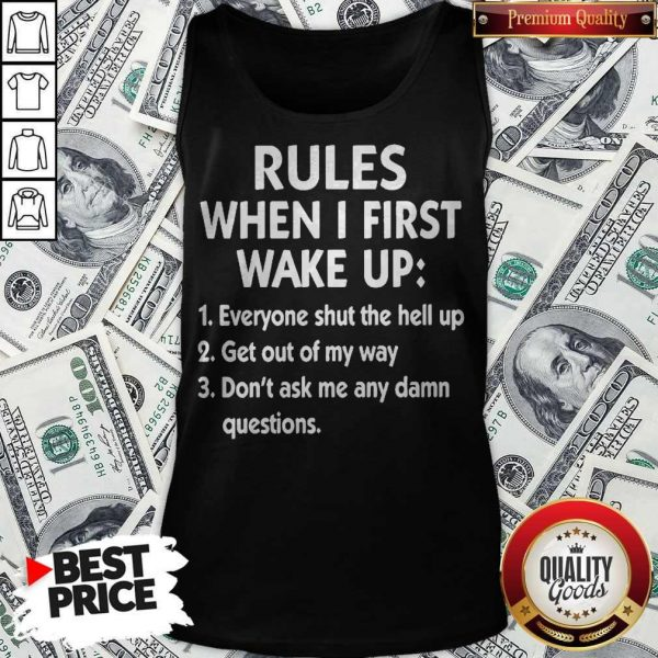 Official Rules When I First Wake Up Everyone Shut The Hell Up Get Out Of My Way Don'T Ask Me Any Damn Questions Tank Top