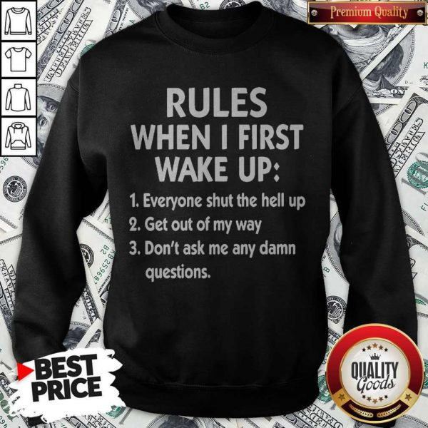 Official Rules When I First Wake Up Everyone Shut The Hell Up Get Out Of My Way Don'T Ask Me Any Damn Questions Sweatshirt