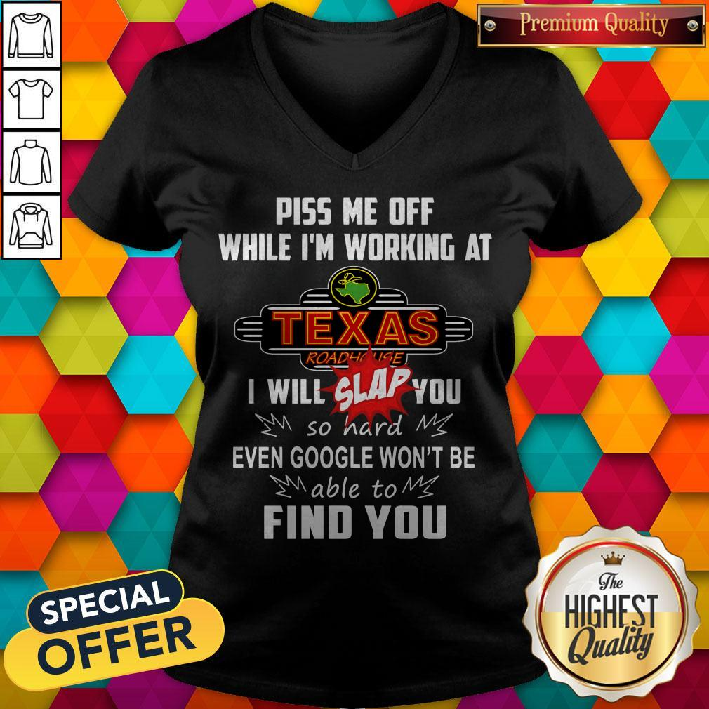 Piss Me Off While I'm Working At Texas I Will Slap You So Hard Even Google Won't Be Able To Find You V- neck
