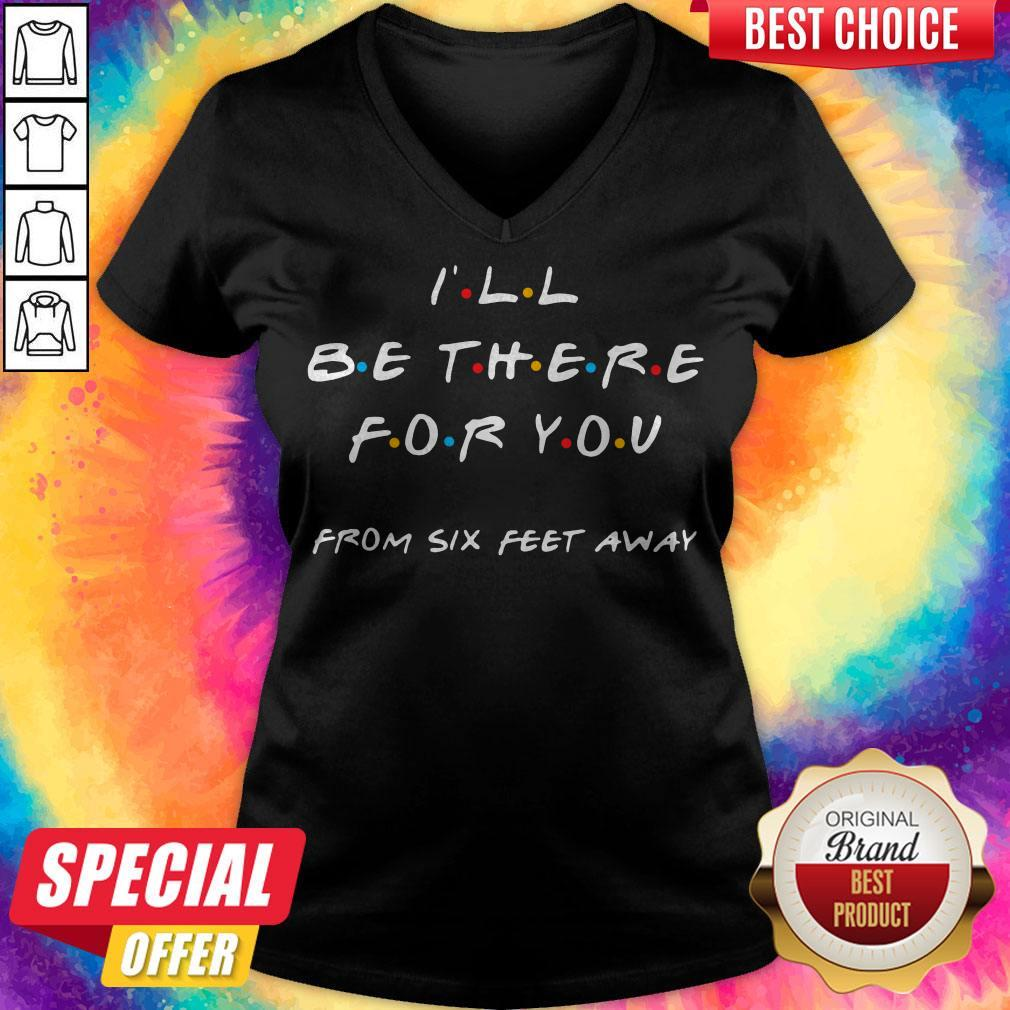 Premium I'll Be There For You From Six Feet Away V- neck