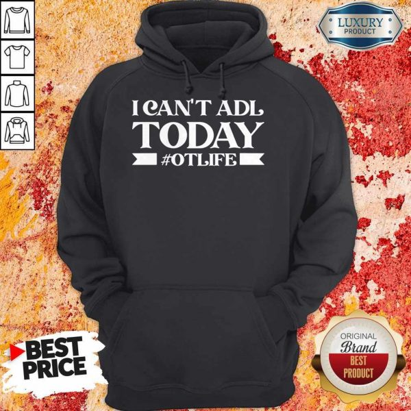 Premium Official I Can't Adl Today #Otlife Hoodie