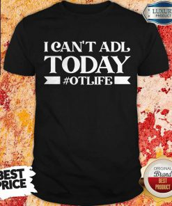 Premium Official I Can't Adl Today #Otlife Shirt