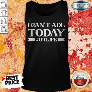 Premium Official I Can't Adl Today #Otlife Tank Top